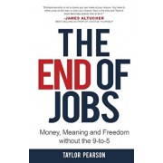 The End of Jobs: Money, Meaning and Freedom Without the 9-To-5, Paperback/Taylor Pearson