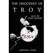 The Discovery of Troy and its Lost History, Paperback/Bernard Jones