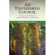 An Unfinished Council: Vatican II, Pope Francis, and the Renewal of Catholicism, Paperback/Richard R. Gaillardetz