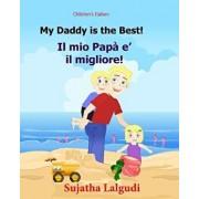 Children's Book in Italian: My Daddy Is the Best. Il Mio Papa E Il Migliore: Childrens Italian Book (Bilingual Edition) Children's Picture Book En, Paperback/Sujatha Lalgudi