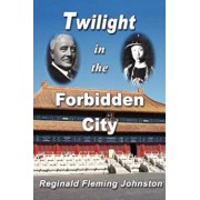 Twilight in the Forbidden City (Illustrated and Revised 4th Edition), Paperback/Reginald Fleming Johnston
