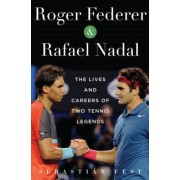 Roger Federer and Rafael Nadal: The Life and Career of Two Tennis Legends