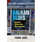 Balkan Blues: Everyday Consumption and the Poverty of the State