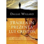Trairea in prezenta lui Cristos/Dallas Willard