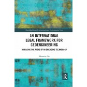 International Legal Framework for Geoengineering. Managing the Risks of an Emerging Technology, Paperback/Haomiao Du