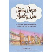 Dining Down Memory Lane: A Collection of Classic Baltimore Restaurants and Their Recipes, Paperback/Shelley Howell