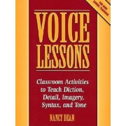 Voice Lessons: Classroom Activities to Teach Diction, Detail, Imagery, Syntax, and Tone, Paperback
