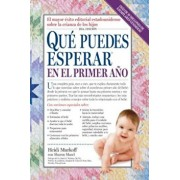 Que Puedes Esperar En El Primer Ano = What You Can Expect the First Year, Paperback/Heidi Murkoff