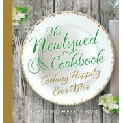 The Newlywed Cookbook: Cooking Happily Ever After, Hardcover/Roxanne Wyss