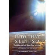 Into That Silent Sea: Trailblazers of the Space Era, 1961-1965, Paperback/Francis French