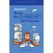Arta de a respinge un roman/Camilien Roy