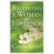 Becoming a Woman of Influence: Making a Lasting Impact on Others, Paperback/Carol Kent