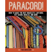 Paracord!: How to Make the Best Bracelets, Lanyards, Key Chains, Buckles, and More, Hardcover