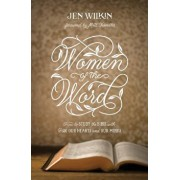Women of the Word: How to Study the Bible with Both Our Hearts and Our Minds, Paperback/Jen Wilkin