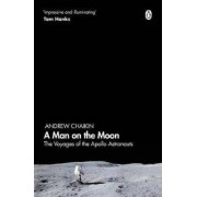 Penguin Books A Man on the Moon : The Voyages of the Apollo Astronauts - Andrew Chaikin