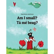 Am I Small? T M Beag?: Children's Picture Book English-Irish Gaelic (Bilingual Edition/Dual Language), Paperback/Philipp Winterberg