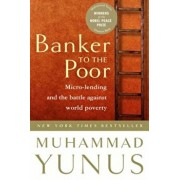 Banker to the Poor: Micro-Lending and the Battle Against World Poverty, Paperback/Muhammad Yunus