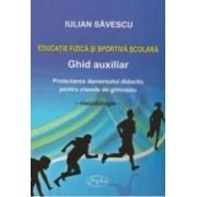 Educatie Fizica Si Sportiva Scolara. Ghid Auxiliar - Gimnaziu - Iulian Savescu