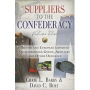 Suppliers to the Confederacy, Volume Three: British Imported Quartermaster Goods, Artillery and Other Ordnance, Hardcover/Craig L. Barry