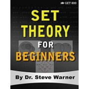 Set Theory for Beginners: A Rigorous Introduction to Sets, Relations, Partitions, Functions, Induction, Ordinals, Cardinals, Martin's Axiom, and, Paperback/Steve Warner