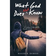 What God Does Not Know: A Layman Looks at the Parable of the Prodigal Son, Paperback/Roger R. DuBois