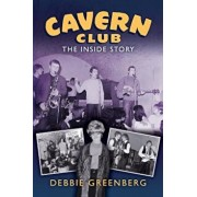 Cavern Club: The Inside Story, Paperback/Debbie Greenberg