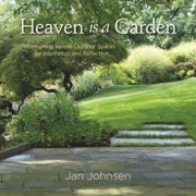 Heaven Is a Garden: Designing Serene Outdoor Spaces for Inspiration and Reflection, Hardcover/Jan Johnsen