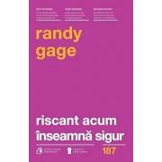 Riscant acum inseamna sigur/Randy Gage