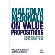 Malcolm McDonald on Value Propositions: How to Develop Them, How to Quantify Them