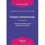 Dreptul urbanismului I. Planuri urbanistice, avize, certificate de urbanism. Practica judiciara/Cristina Titirisca , Anca Stroiu , Dumitru Dobrev