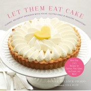 Let Them Eat Cake: Classic, Decadent Desserts with Vegan, Gluten-Free & Healthy Variations: More Than 80 Recipes for Cookies, Pies, Cakes, Ice Cream,, Hardcover