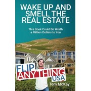 Wake Up and Smell the Real Estate: This Book Could Be Worth a Million Dollars to You, Paperback/Tom McKay