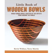 Little Book of Wooden Bowls - Wood-Turned Bowls Crafted by Master Artists from Around the World (Wallace Kevin)(Paperback / softback) (9781565239975)