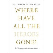 Where Have All the Heroes Gone?: The Changing Nature of American Valor