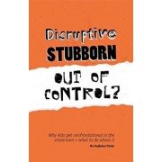 Disruptive, Stubborn, Out of Control': Why Kids Get Confrontational in the Classroom, and What to Do about It, Paperback/Bo Hejlskov Elven