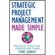 Strategic Project Management Made Simple: Practical Tools for Leaders and Teams, Hardcover
