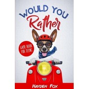 Would You Rather for Teens: The Ultimate Game Book For Teens Filled With Hilariously Challenging Questions and Silly Scenarios That The Whole Fami, Paperback/Hayden Fox
