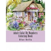 Adult Color by Numbers Coloring Book: Easy Large Print Mega Jumbo Coloring Book of Floral, Flowers, Gardens, Landscapes, Animals, Butterflies and More, Paperback/Blue Bella