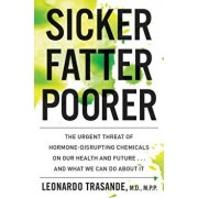 Sicker, Fatter, Poorer: The Urgent Threat of Hormone-Disrupting Chemicals to Our Health and Future . . . and What We Can Do about It, Hardcover/Leonardo Trasande