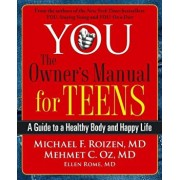 You: The Owner's Manual for Teens: A Guide to a Healthy Body and Happy Life, Paperback/Michael F. Roizen