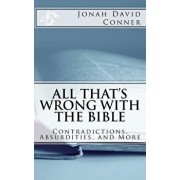 All That's Wrong with the Bible: Contradictions, Absurdities, and More: 2nd Expanded Edition, Paperback/Jonah David Conner