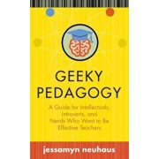 Geeky Pedagogy. A Guide for Intellectuals, Introverts, and Nerds Who Want to be Effective Teachers, Paperback/Jessamyn Neuhaus