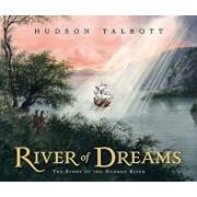 River of Dreams: The Story of the Hudson River, Hardcover/Hudson Talbott