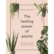 Healing Power of Plants - The Hero House Plants that Love You Back (Bailey Fran)(Cartonat) (9781529104066)