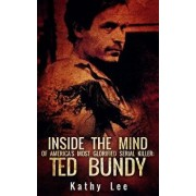 Inside the Mind of of America's Most Glorified Serial Killer: Ted Bundy, Paperback/Kathy Lee