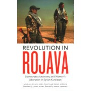 Revolution in Rojava: Democratic Autonomy and Women's Liberation in the Syrian Kurdistan - Democratic Autonomy and Women's Liberation in Syrian Kurdi (9780745336596)