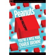 Peanuts and Philosophy: You're a Wise Man, Charlie Brown!, Paperback