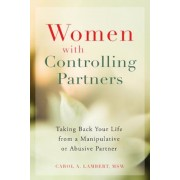Women with Controlling Partners: Taking Back Your Life from a Manipulative or Abusive Partner, Paperback