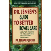 Dr. Jensen's Guide to Better Bowel Care: A Complete Program for Tissue Cleansing Through Bowel Management, Paperback
