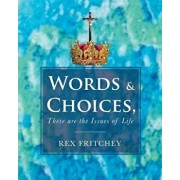 Words & Choices, These are the Issues of Life, Paperback/Rex Fritchey